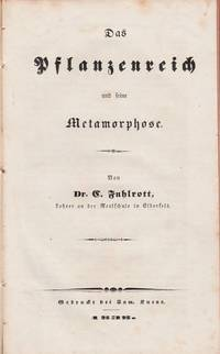Das Pflanzenreich und seine Metamorphose. Von Dr. C. Fuhlrott, Lehrer an der Realschule in Elberfeld by  Johann Karl (1803/04-1877) FUHLROTT - Hardcover - 1838. - from Sylco bvba livres anciens - antiquarian books (SKU: 2168)