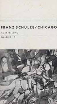 Franz Schulze / Chicago. [Exhibition brochure for exhibition May 3 - May 17, 1957].