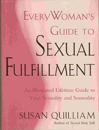 EVERYWOMAN'S GUIDE TO SEXUAL FULFILLMENT: AN ILLUSTRATED LIFETIME GUIDE TO  YOUR SEXUALITY...