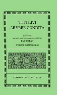Livy Ab Urbe Condita Books XXXVI-XL: Latin text with apparatus criticus
