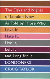 image of Londoners: The Days and Nights of London Now as Told by Those Who Love it, Hate it, Live it, Left it, and Long for it