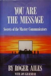 You Are the Message: Secrets of the Master Communicators