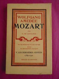 WOLFGANG AMEDEE MOZART Sa Vie Musicale et Son Oeuvre Essai De Biographie Critique - V. Les Dernieres Annees 1789-1791 Vol. V