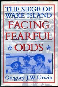 Facing Fearful Odds: The Siege of Wake Island
