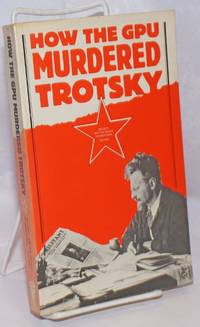 image of How the GPU murdered Trotsky; document from 1975, the first year of the investigation