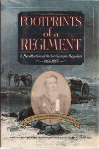 Footprints of a Regiment A Recollection of the 1st Gerogia Regulars 1861-1865 by W.H. Andrews, 1st Sergeant, Company M