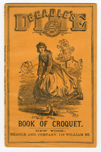 BEADLE'S DIME HANDBOOK OF CROQUET: A COMPLETE GUIDE TO THE PRACTICE OF THE GAME. GIVING ALL THE RULES PROPOSED BY VARIOUS AMERICAN WRITERS ON THE GAME
