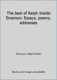 The best of Ralph Waldo Emerson: Essays  poems  addresses