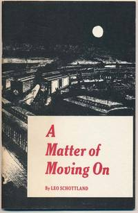 A Matter of Moving On by  Leo E SCHOTTLAND - Paperback - Signed First Edition - 1976 - from Main Street Fine Books & Manuscripts, ABAA and Biblio.co.uk