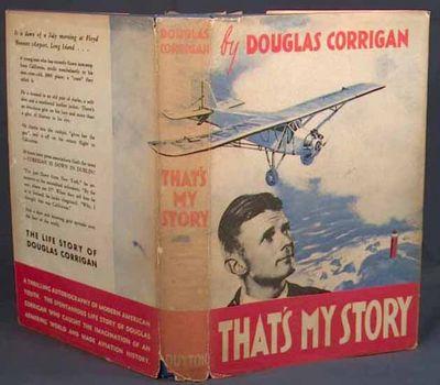 1938. CORRIGAN, Douglas. THAT'S MY STORY. With 56 Gravure Illustrations. New York: E. P. Dutton, 193...