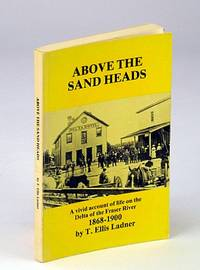 Above the sand heads: Firsthand accounts of pioneering in the area which, in 1879, became the Municipality of Delta, British Columbia