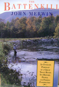 The Battenkill:  An Intimate Portrait of a Great Trout River- its History,  People, and Fishing Possibilities