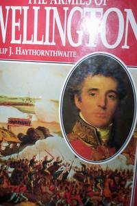 The Armies of Wellington by Philip J. Haythornthwaite - Hardcover - 1996 - from R. E. Coomber  and Biblio.com