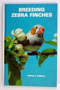 Breeding Zebra Finches by  Mervin F. (Author) Roberts - Hardcover - 1980 - from Adventures Underground (SKU: 100470)