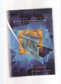Harlan Ellison EDGEWORKS 1:  Over the Edge ---with An Edge in My Voice ( Pennies Off a Dead Man's Eye; Shadow Play; The Word's In Spock's Mouth -an essay; Night Vigil ; etc )