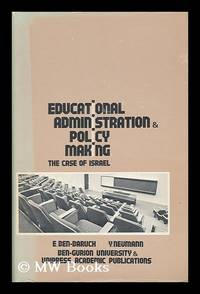 Educational Administration and Policy Making : the Case of Israel / Editors, E. Ben-Baruch, Y....