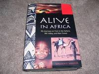 image of Alive in Africa: My Journeys on Foot in the Sahara, Rift Valley, and Rain Forest