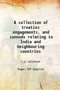 A collection of treaties engagements, and sunnuds relating to India and neighbouring countries 1876