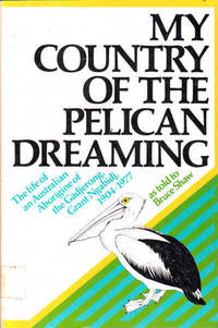 My country of the Pelican Dreaming: The life of an Australian Aborigine of the Gadjerong, Grant...