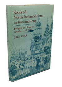 Roots of North Indian Shi'ism in Iran and Iraq: Religion and State in Awadh, 1722-1859