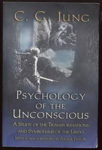 Psychology of the Unconscious ;  A Study of the Transformations and  Symbolisms of the Libido  A Study of the Transformations and Symbolisms of  the Libido.