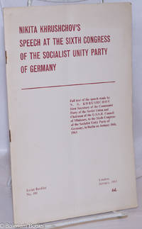 image of Nikita Khrushchov's Speech at the Sixth Congress of the Socialist Unity Party of Germany: Full text of the speech made by N.S. Khrushchov, First Secretary of the Communist Party of the Soviet Union and Chairman of the U.S.S.R. Council of Ministers, to the Sixth Congress of the Socialist Unity Party of Germany, in Berlin on January 16th, 1963