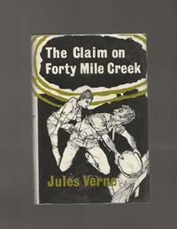 The Claim on Forty Mile Creek by  Jules Verne - First Thus - 1962 - from Acorn Books (SKU: 024126)