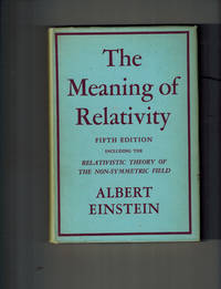 The Meaning of Relativity. Fifth Ediition, including The Relativistic Theory of the Non-Symmetric Field