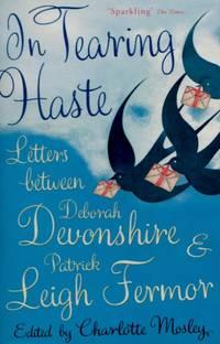 In Tearing Haste, Letters Between Deborah Devonshire and Patrick Leigh Fermor
