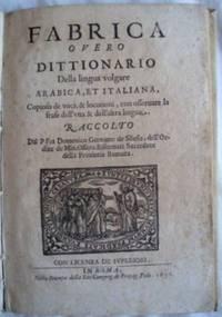 Fabrica Overo Dittionario Della lingua volgare Arabica, et Itliana, Copioso de voci; & locutoni, con osseruare lafrase dell'una lingua.