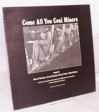 image of Come all you coal miners: songs by Nimrod Workman, Sarah Gunning, George Tucker_Hazel Dickens, produced and edited by Guy Carawan, recorded at an Appalachian Music Workshop at Highlander Center, October 1972
