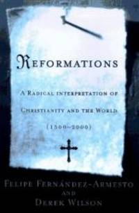 REFORMATIONS: A Radical Interpretation of Christianity and the World, 1500-2000