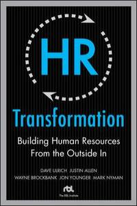 HR Transformation : Building Human Resources from the Outside In