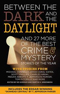 Between the Dark and the Daylight: And 27 More of the Best Crime and Mystery Stories of the Year...