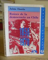 Raíces De La Democracia En Chile. 1850 - 1970. Reinterpretación Del Desarrollo...