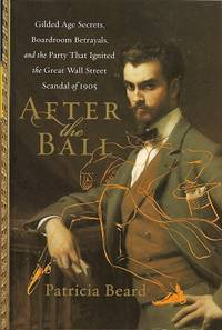 After the Ball:  Gilded Age Secrets, Boardroom Betrayals, and the Party  That Ignited the Great...