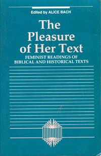 Pleasure of Her Text : Feminist Readings of Biblical and Historical Texts