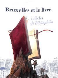 Bruxelles et Le Livre, 7 Siècles De Bibliophilie.