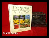 Flowers by Colour: a complete guide to over 1000 Popular Garden Flowers