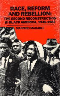 Race Reform and Rebellion: The Second Reconstruction in Black America, 1945-1982