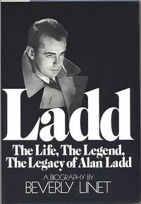 Ladd, the Life, the Legend, the Legacy of Alan Ladd: A Biography by Beverly Linet