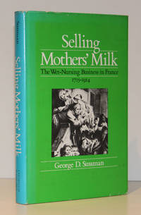 Selling Mothers' Milk: The Wet-Nursing Business in France 1715-1914