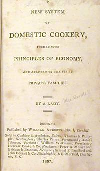 A New System of Domestic Cookery, Formed upon Principles of Economy, and Adapted to the Use of Private Families. By a Lady