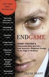Endgame: Bobby Fischer's Remarkable Rise and Fall - from America's Brightest Prodigy to the Edge of Madness by Frank Brady - Paperback - 2012-07-08 - from Books Express and Biblio.com