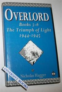 OVERLORD, Books 3-6: The Triumph of Light 1944-45. An Epic Poem