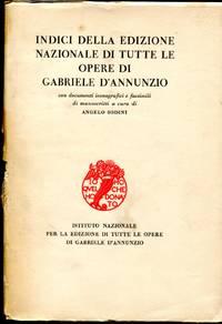Indici della Edizione Nazionale di tutte le Opere di Gabriele D'Annunzio con  documenti iconografici e facsimili di manoscritti a cura di Angelo Sodini