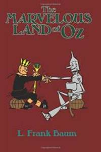 image of The Marvelous Land of Oz: Being an account of the  further adventures of the Scarecrow and Tin Woodman