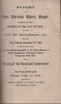 Report of Hon. Herman Myers, Mayor. Together With the Reports of the City Officers of the City of...