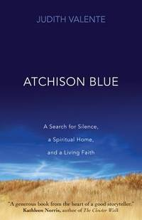 Atchison Blue : A Search for Silence, a Spiritual Home, and a Living Faith