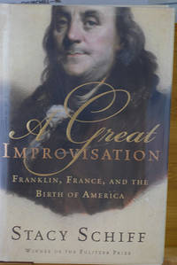 image of A Great Improvisation: Franklin, France, and the Birth of America (Signed)